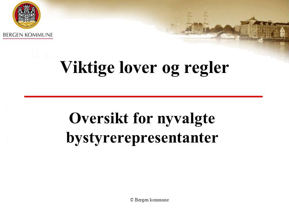 © Bergen kommune Viktige lover og regler Oversikt for nyvalgte bystyrerepresentanter