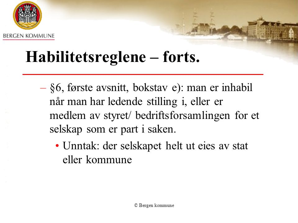 © Bergen kommune Habilitetsreglene – forts.
