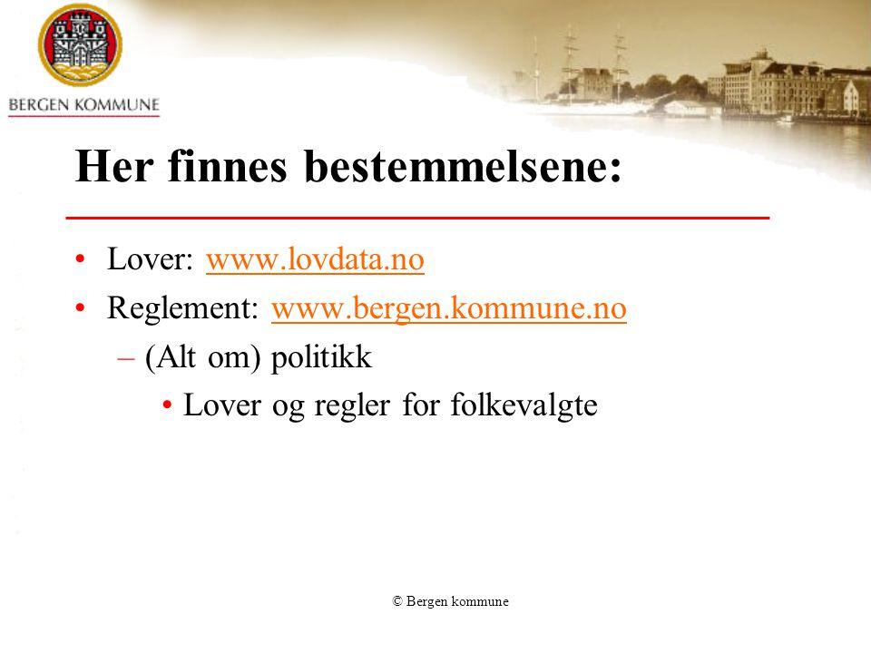 © Bergen kommune Her finnes bestemmelsene: Lover: www.lovdata.nowww.lovdata.no Reglement: www.bergen.kommune.nowww.bergen.kommune.no –(Alt om) politikk Lover og regler for folkevalgte