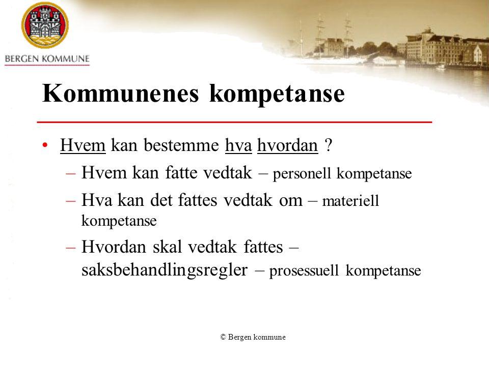 © Bergen kommune Kommunenes kompetanse Hvem kan bestemme hva hvordan .