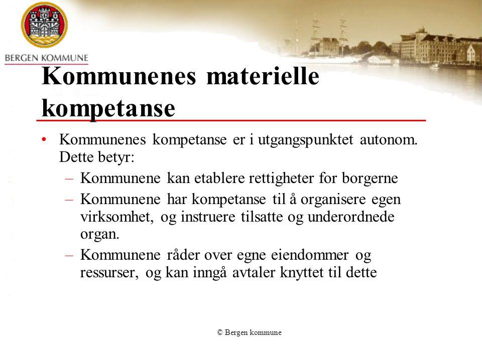 © Bergen kommune Kommunenes materielle kompetanse Kommunene har ingen generell adgang til å pålegge borgerne plikter (heteronom kompetanse) Dette må ha særskilt hjemmel i lov - Legalitetsprinsippet