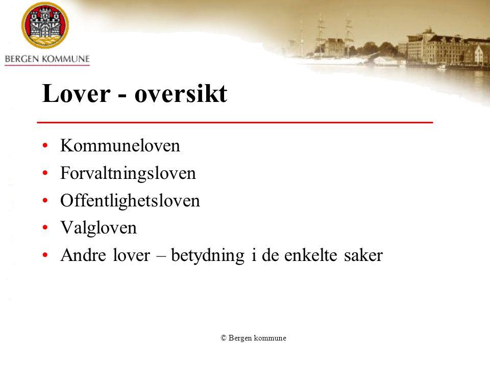© Bergen kommune Kommuneloven – viktige bestemmelser Kommunale organer – kap 2 Folkevalgtes rettigheter og plikter – kap 7 Saksbehandlingsregler – kap 6 Lovlighetskontroll – kap 10