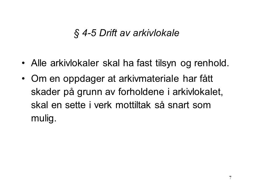 8 § 4-6 Vern mot vatn og fukt Arkivlokalene skal være sikret slik at vann og fukt ikke trenger inn.
