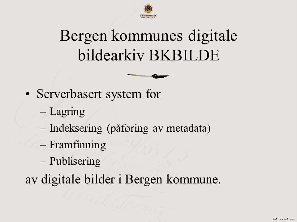 Bergen kommunes digitale bildearkiv BKBILDE Serverbasert system for –Lagring –Indeksering (påføring av metadata) –Framfinning –Publisering av digitale