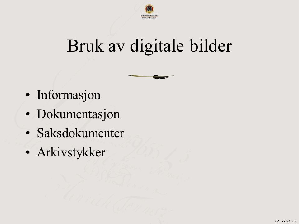 Bruk av digitale bilder Informasjon Dokumentasjon Saksdokumenter Arkivstykker KAF 4.4.2006 ALA