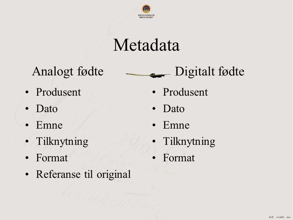 Metadata Produsent Dato Emne Tilknytning Format Referanse til original Produsent Dato Emne Tilknytning Format Analogt fødte Digitalt fødte KAF 4.4.200