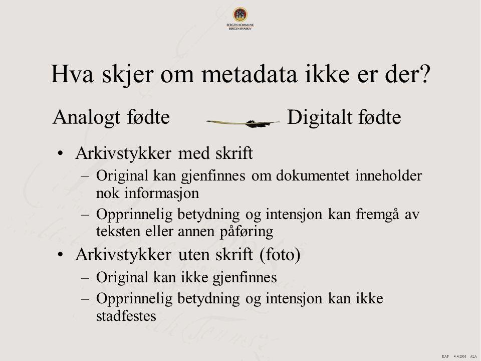 Hva skjer om metadata ikke er der? Arkivstykker med skrift –Original kan gjenfinnes om dokumentet inneholder nok informasjon –Opprinnelig betydning og