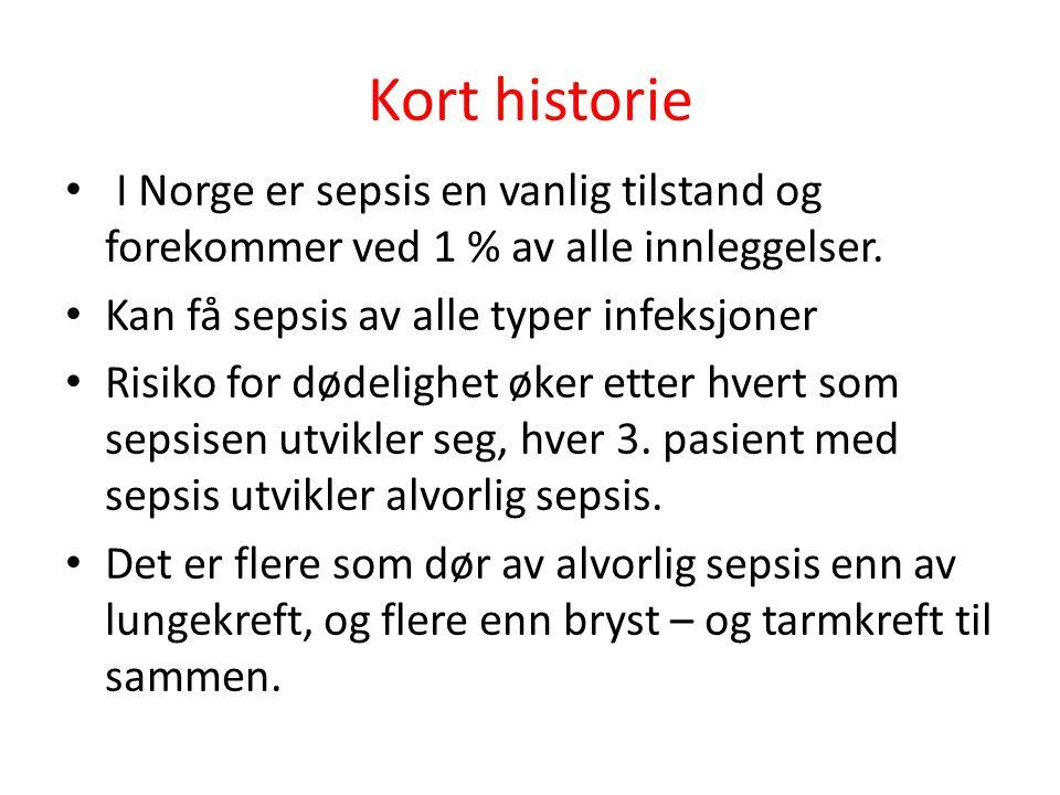 Kort historie I Norge er sepsis en vanlig tilstand og forekommer ved 1 % av alle innleggelser. Kan få sepsis av alle typer infeksjoner Risiko for døde