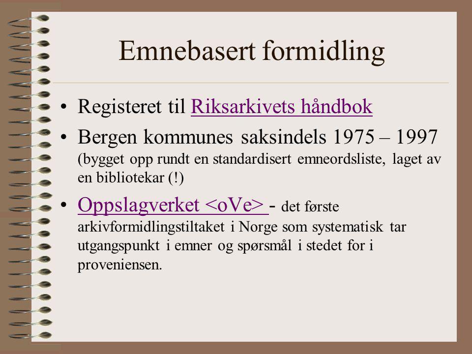 Emnebasert formidling Registeret til Riksarkivets håndbokRiksarkivets håndbok Bergen kommunes saksindels 1975 – 1997 (bygget opp rundt en standardiser