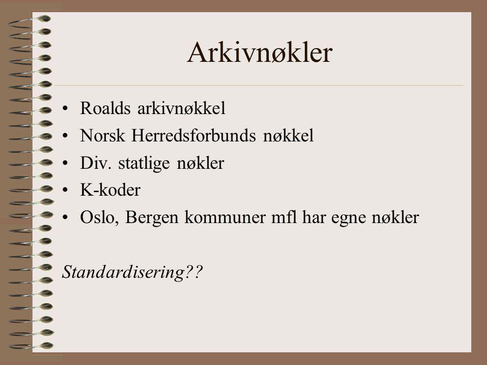 Arkivnøkler Roalds arkivnøkkel Norsk Herredsforbunds nøkkel Div. statlige nøkler K-koder Oslo, Bergen kommuner mfl har egne nøkler Standardisering??