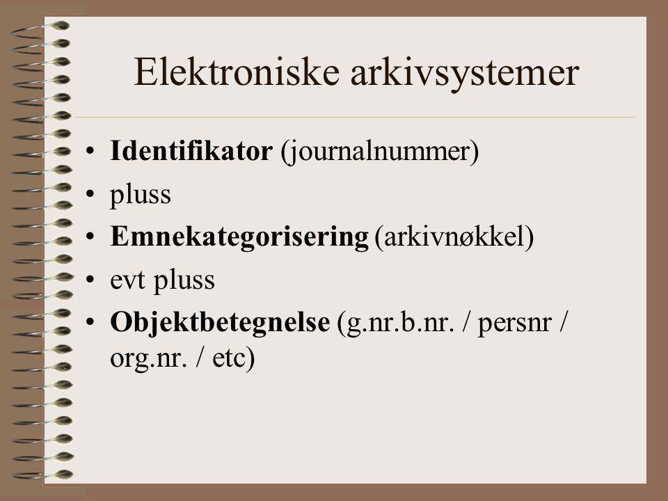 Elektroniske arkivsystemer Identifikator (journalnummer) pluss Emnekategorisering (arkivnøkkel) evt pluss Objektbetegnelse (g.nr.b.nr. / persnr / org.
