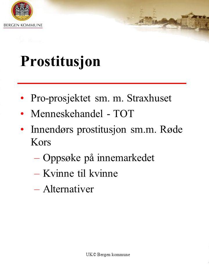 UK© Bergen kommune Prostitusjon Pro-prosjektet sm. m. Straxhuset Menneskehandel - TOT Innendørs prostitusjon sm.m. Røde Kors –Oppsøke på innemarkedet