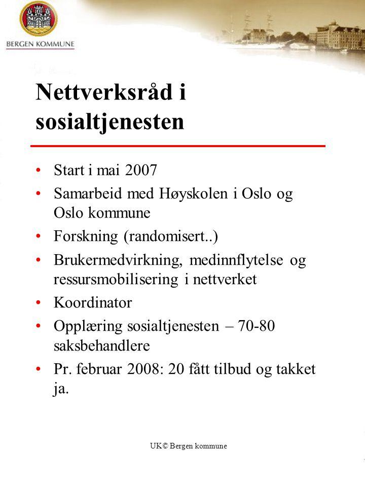 UK© Bergen kommune Nettverksråd i sosialtjenesten Start i mai 2007 Samarbeid med Høyskolen i Oslo og Oslo kommune Forskning (randomisert..) Brukermedv