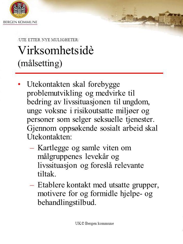 UK© Bergen kommune /UTE ETTER NYE MULIGHETER/ Virksomhetsidè (målsetting) Utekontakten skal forebygge problemutvikling og medvirke til bedring av livs