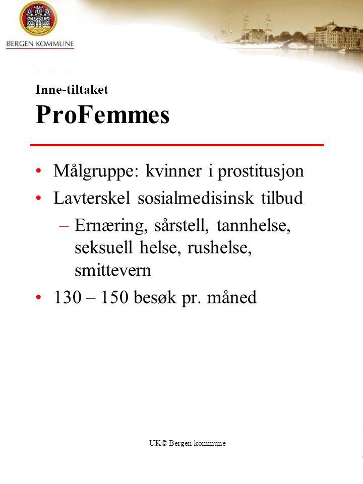 UK© Bergen kommune Inne-tiltaket ProFemmes Målgruppe: kvinner i prostitusjon Lavterskel sosialmedisinsk tilbud –Ernæring, sårstell, tannhelse, seksuel