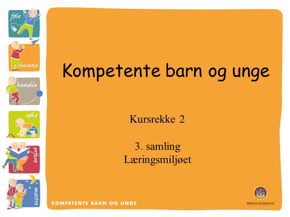 Kompetente barn og unge Kursrekke 2 3. samling Læringsmiljøet