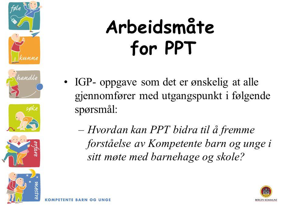 Arbeidsmåte for PPT IGP- oppgave som det er ønskelig at alle gjennomfører med utgangspunkt i følgende spørsmål: –Hvordan kan PPT bidra til å fremme fo