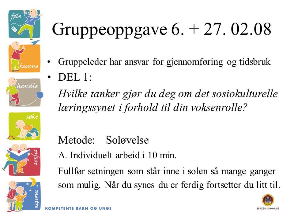 Gruppeoppgave 6. + 27. 02.08 Gruppeleder har ansvar for gjennomføring og tidsbruk DEL 1: Hvilke tanker gjør du deg om det sosiokulturelle læringssynet