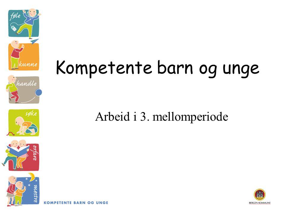 Kompetente barn og unge Arbeid i 3. mellomperiode