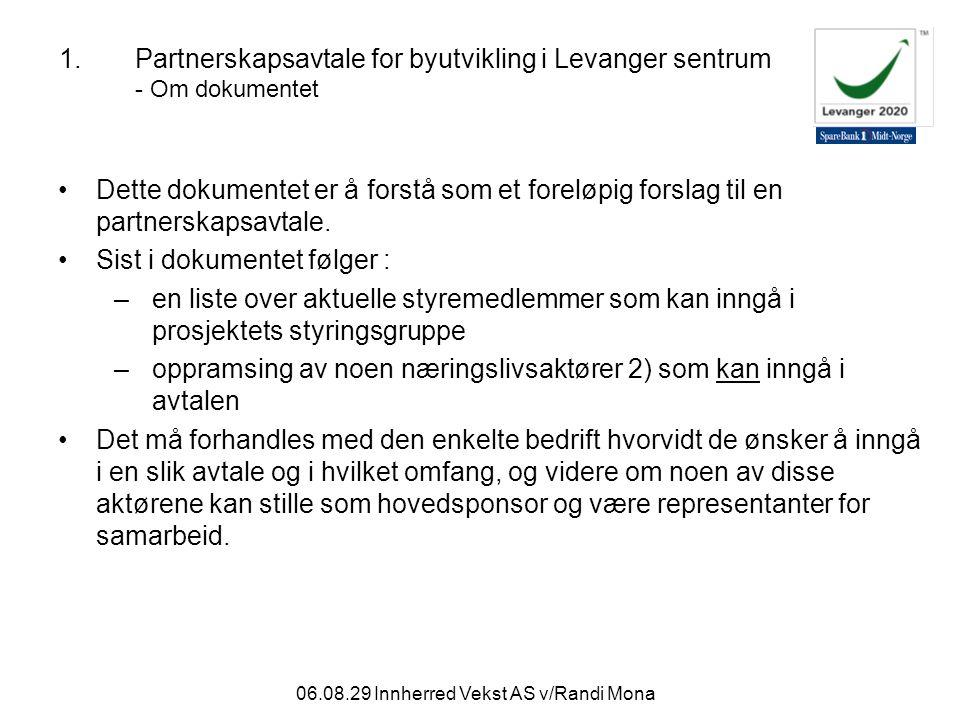 06.08.29 Innherred Vekst AS v/Randi Mona 2.Partnerskapsavtale for byutvikling i Levanger sentrum - Formål Levanger kommune, Nord-Trøndelag fylkeskommune samt næringslivet og private aktører i Levanger inngår med dette en 3-årig partnerskapsavtale for perioden 2007-2009.