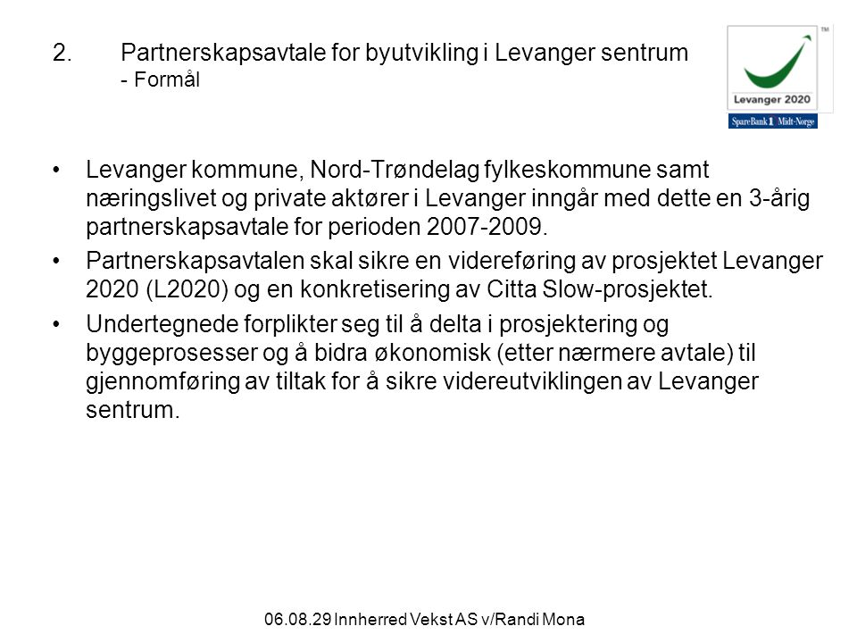 06.08.29 Innherred Vekst AS v/Randi Mona 3.Partnerskapsavtale for byutvikling i Levanger sentrum - Økonomisk ramme Økonomisk ramme for prosjektet er 10 mill kr.
