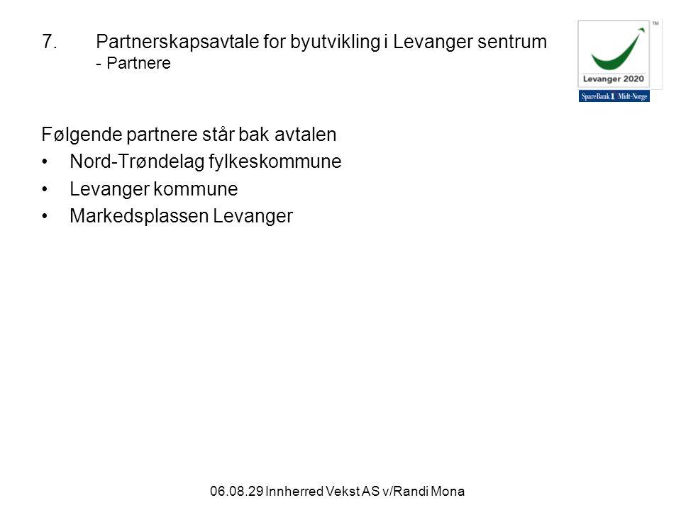 06.08.29 Innherred Vekst AS v/Randi Mona 7.Partnerskapsavtale for byutvikling i Levanger sentrum - Partnere Følgende partnere står bak avtalen Nord-Trøndelag fylkeskommune Levanger kommune Markedsplassen Levanger