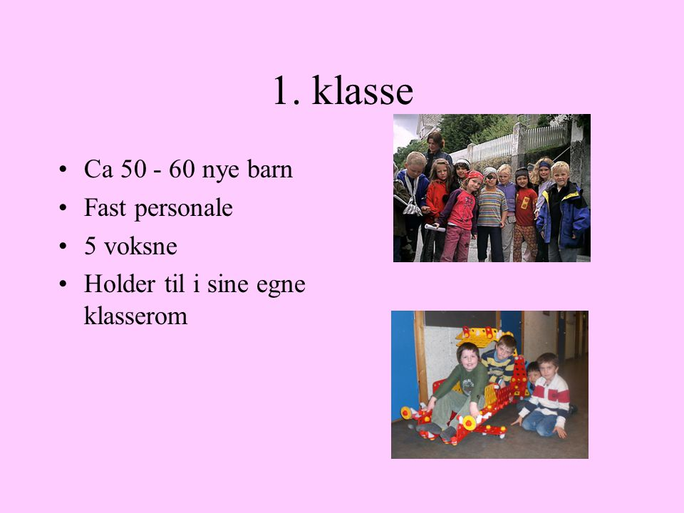 1. klasse Ca 50 - 60 nye barn Fast personale 5 voksne Holder til i sine egne klasserom