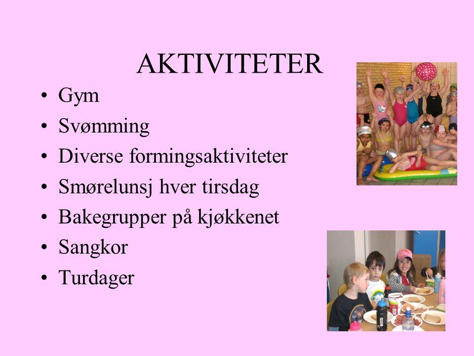 AKTIVITETER Gym Svømming Diverse formingsaktiviteter Smørelunsj hver tirsdag Bakegrupper på kjøkkenet Sangkor Turdager