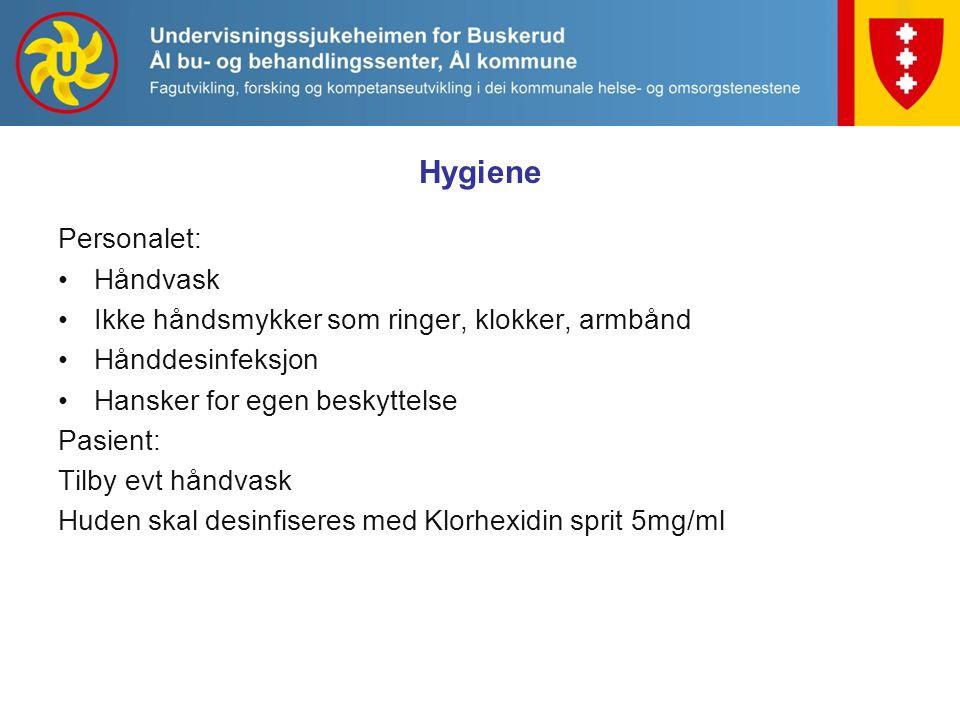 Hygiene Personalet: Håndvask Ikke håndsmykker som ringer, klokker, armbånd Hånddesinfeksjon Hansker for egen beskyttelse Pasient: Tilby evt håndvask H