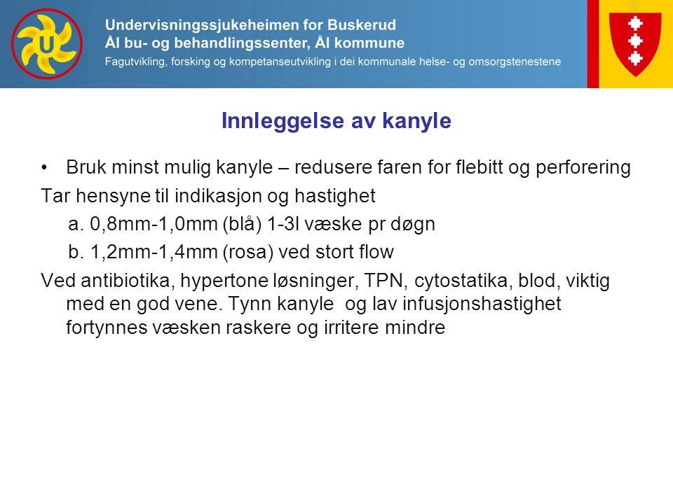 Innleggelse av kanyle Bruk minst mulig kanyle – redusere faren for flebitt og perforering Tar hensyne til indikasjon og hastighet a. 0,8mm-1,0mm (blå)