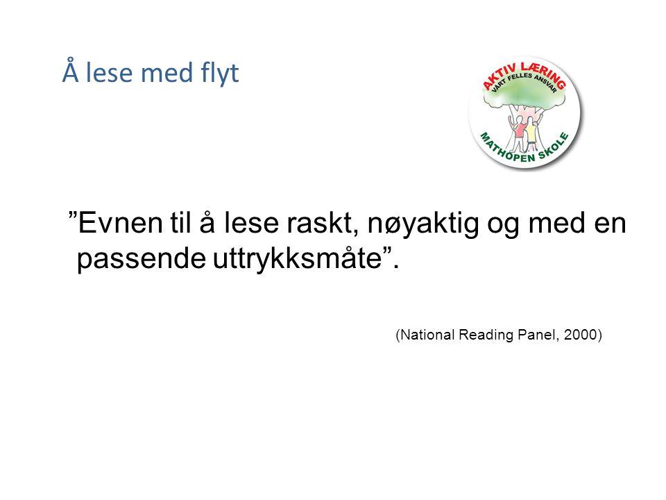 """Å lese med flyt """"Evnen til å lese raskt, nøyaktig og med en passende uttrykksmåte"""". (National Reading Panel, 2000)"""