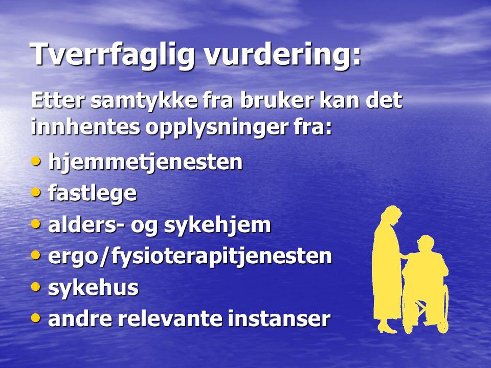Tverrfaglig vurdering: hjemmetjenesten hjemmetjenesten fastlege fastlege alders- og sykehjem alders- og sykehjem ergo/fysioterapitjenesten ergo/fysiot