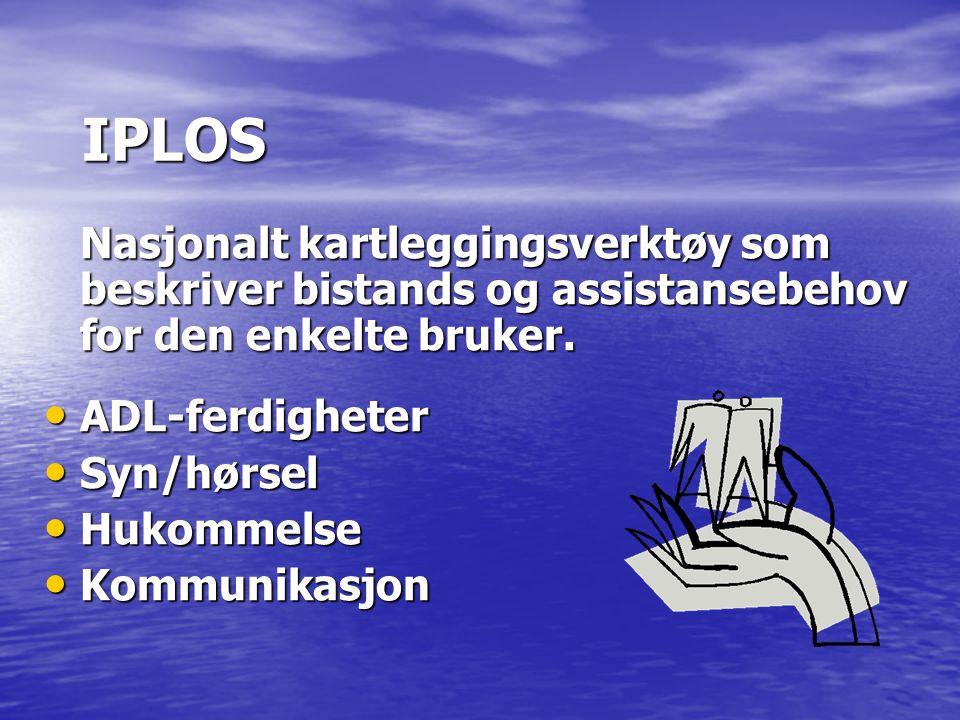 IPLOS Nasjonalt kartleggingsverktøy som beskriver bistands og assistansebehov for den enkelte bruker. ADL-ferdigheter ADL-ferdigheter Syn/hørsel Syn/h