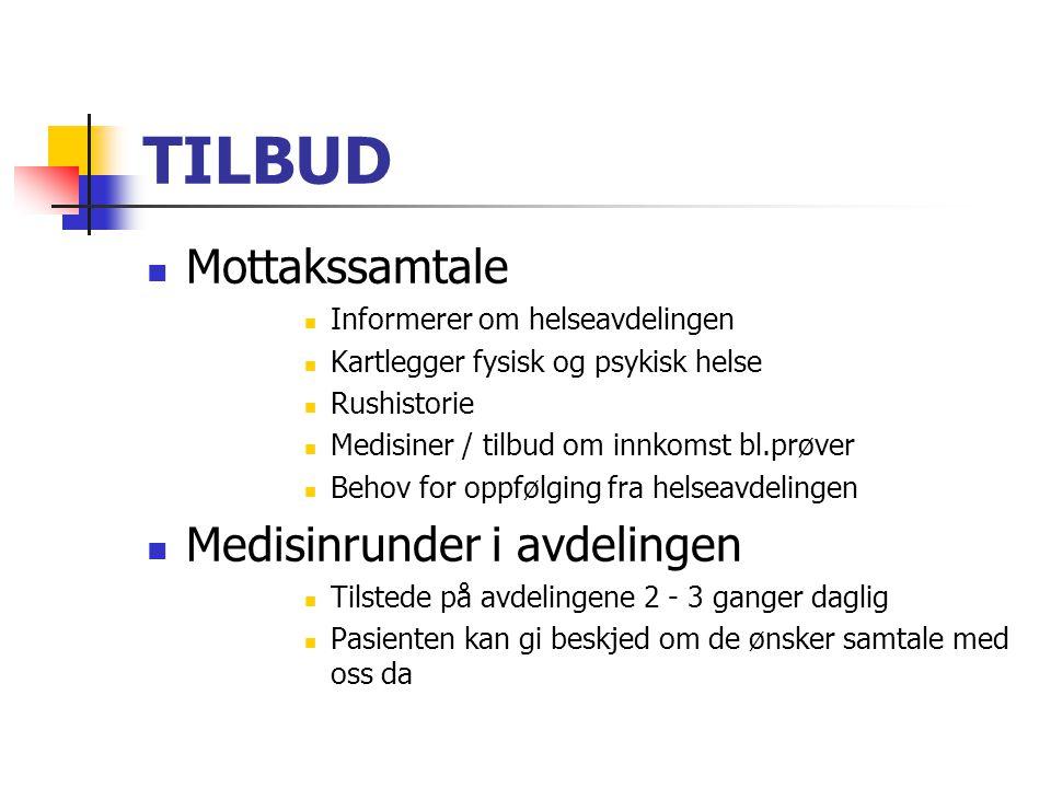 TILBUD Mottakssamtale Informerer om helseavdelingen Kartlegger fysisk og psykisk helse Rushistorie Medisiner / tilbud om innkomst bl.prøver Behov for