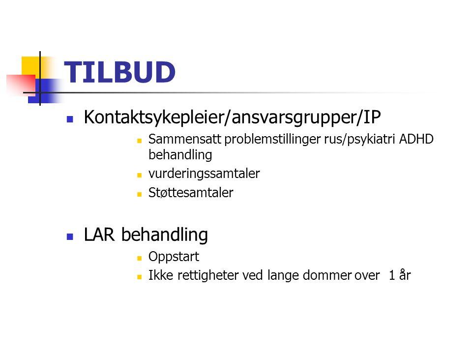 TILBUD Kontaktsykepleier/ansvarsgrupper/IP Sammensatt problemstillinger rus/psykiatri ADHD behandling vurderingssamtaler Støttesamtaler LAR behandling