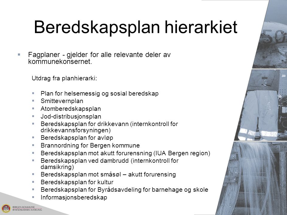 Beredskapsplan hierarkiet  Fagplaner - gjelder for alle relevante deler av kommunekonsernet. Utdrag fra planhierarki:  Plan for helsemessig og sosia
