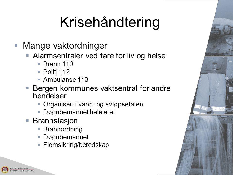 Krisehåndtering  Mange vaktordninger  Alarmsentraler ved fare for liv og helse  Brann 110  Politi 112  Ambulanse 113  Bergen kommunes vaktsentra