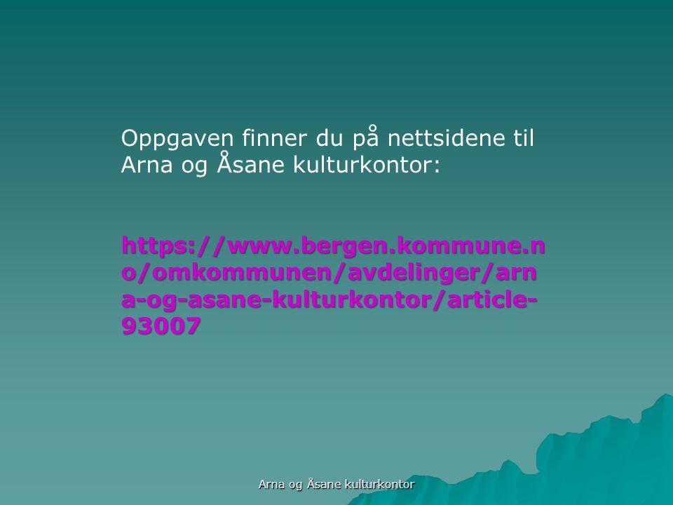 https://www.bergen.kommune.n o/omkommunen/avdelinger/arn a-og-asane-kulturkontor/article- 93007 Oppgaven finner du på nettsidene til Arna og Åsane kulturkontor: