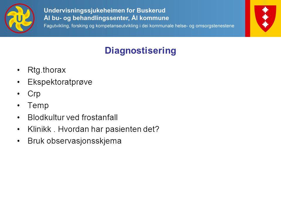 Diagnostisering Rtg.thorax Ekspektoratprøve Crp Temp Blodkultur ved frostanfall Klinikk. Hvordan har pasienten det? Bruk observasjonsskjema