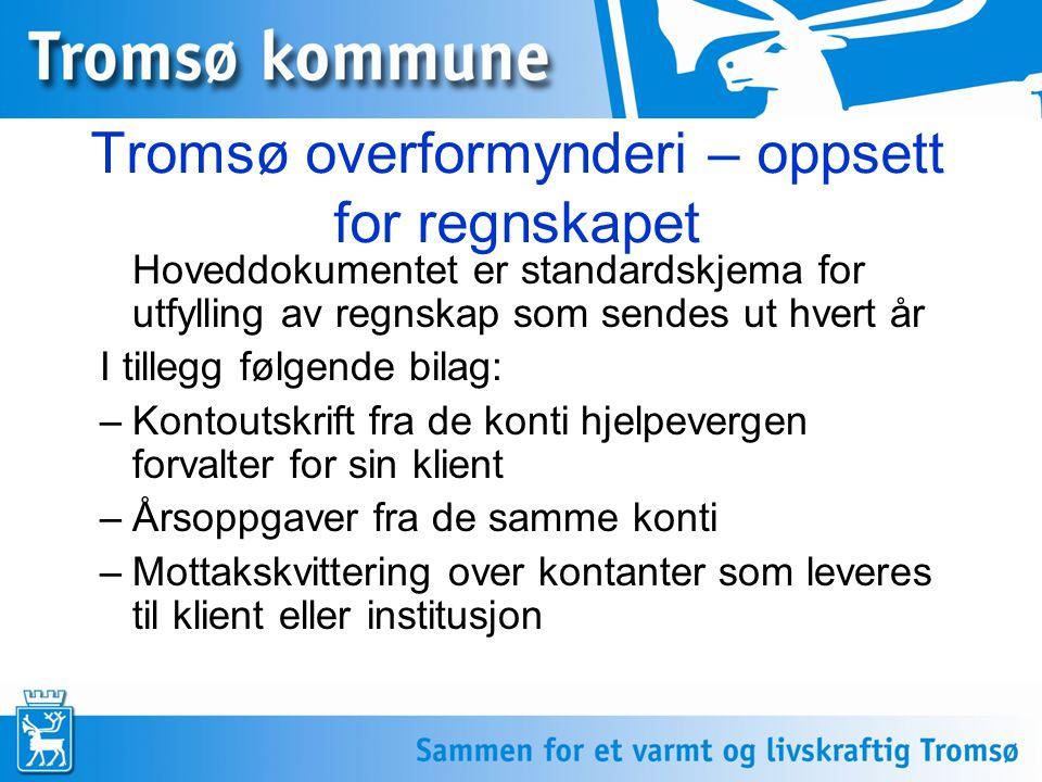 Tromsø overformynderi – oppsett for regnskapet Hoveddokumentet er standardskjema for utfylling av regnskap som sendes ut hvert år I tillegg følgende b