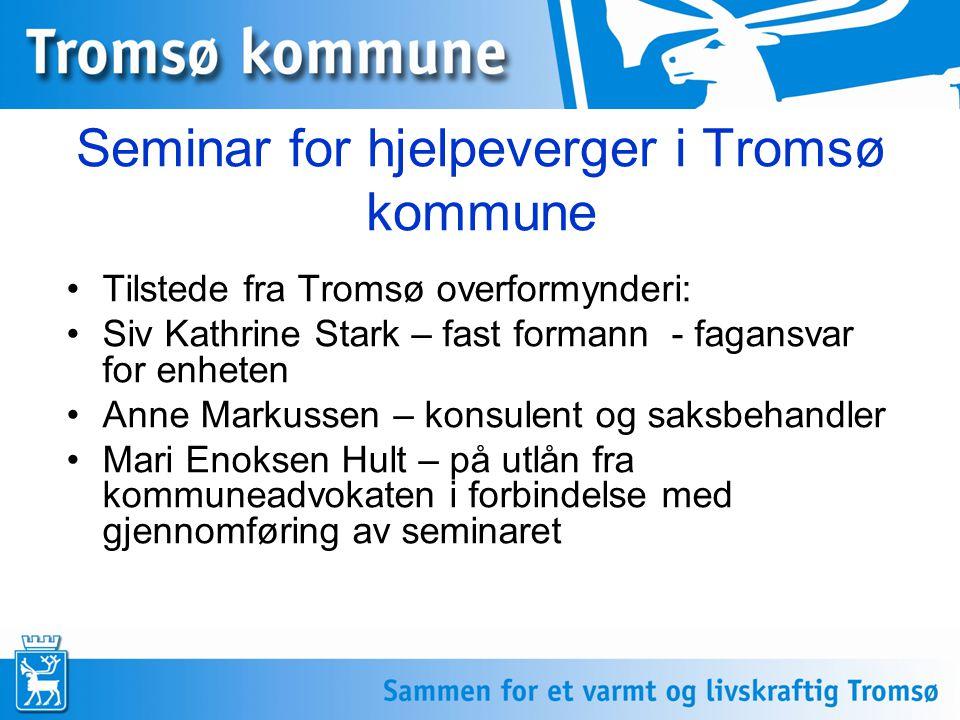 Seminar for hjelpeverger i Tromsø kommune Tilstede fra Tromsø overformynderi: Siv Kathrine Stark – fast formann - fagansvar for enheten Anne Markussen