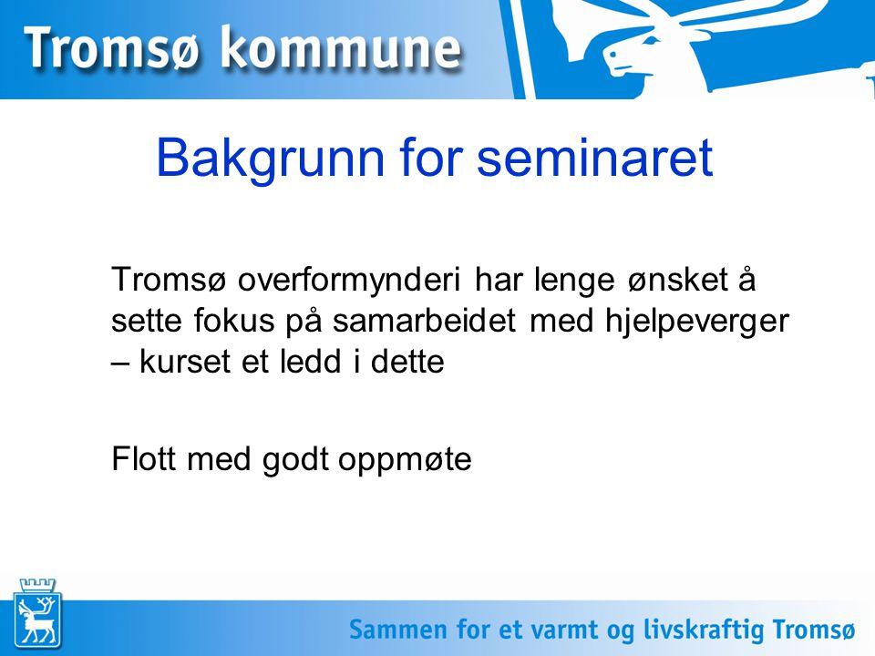 Bakgrunn for seminaret Tromsø overformynderi har lenge ønsket å sette fokus på samarbeidet med hjelpeverger – kurset et ledd i dette Flott med godt op
