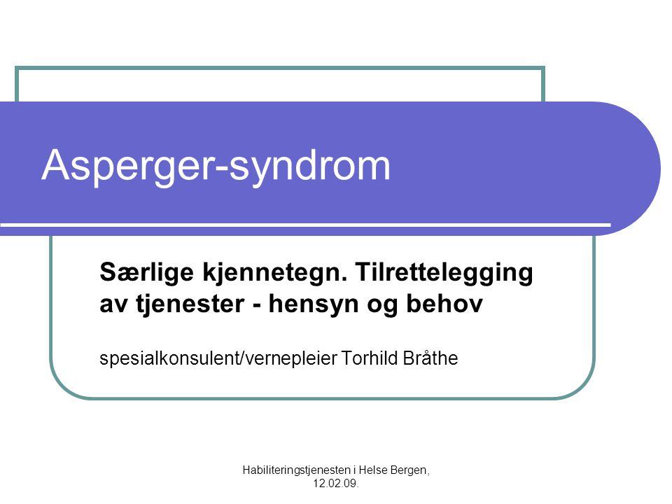 Habiliteringstjenesten i Helse Bergen, 12.02.09. Asperger-syndrom Særlige kjennetegn. Tilrettelegging av tjenester - hensyn og behov spesialkonsulent/
