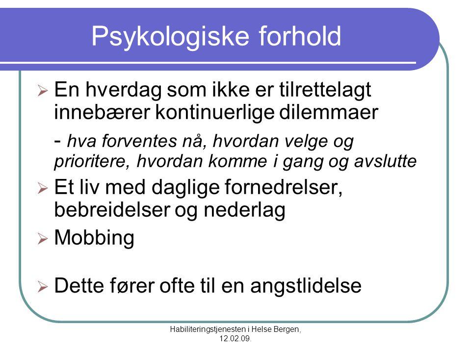 Habiliteringstjenesten i Helse Bergen, 12.02.09. Psykologiske forhold  En hverdag som ikke er tilrettelagt innebærer kontinuerlige dilemmaer - hva fo
