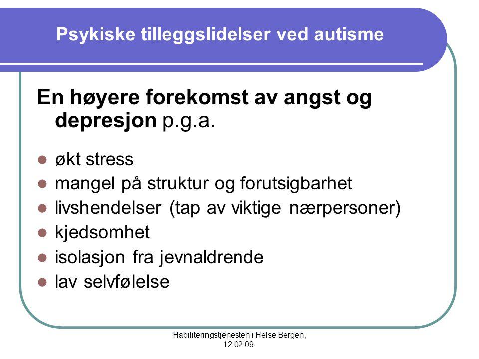 Habiliteringstjenesten i Helse Bergen, 12.02.09. Psykiske tilleggslidelser ved autisme En høyere forekomst av angst og depresjon p.g.a. økt stress man