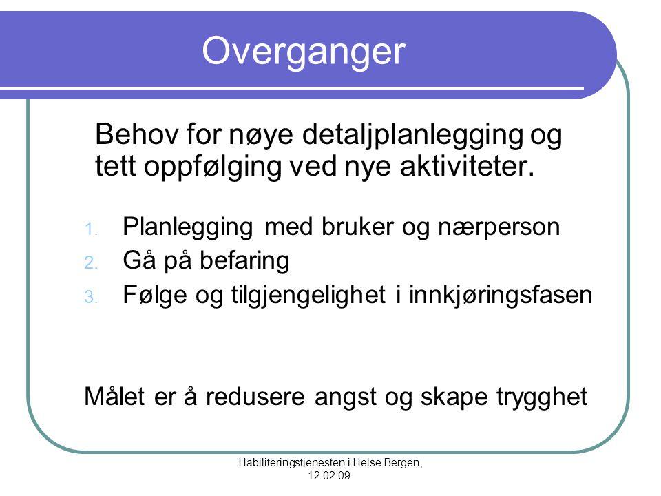 Habiliteringstjenesten i Helse Bergen, 12.02.09. Overganger Behov for nøye detaljplanlegging og tett oppfølging ved nye aktiviteter. 1. Planlegging me