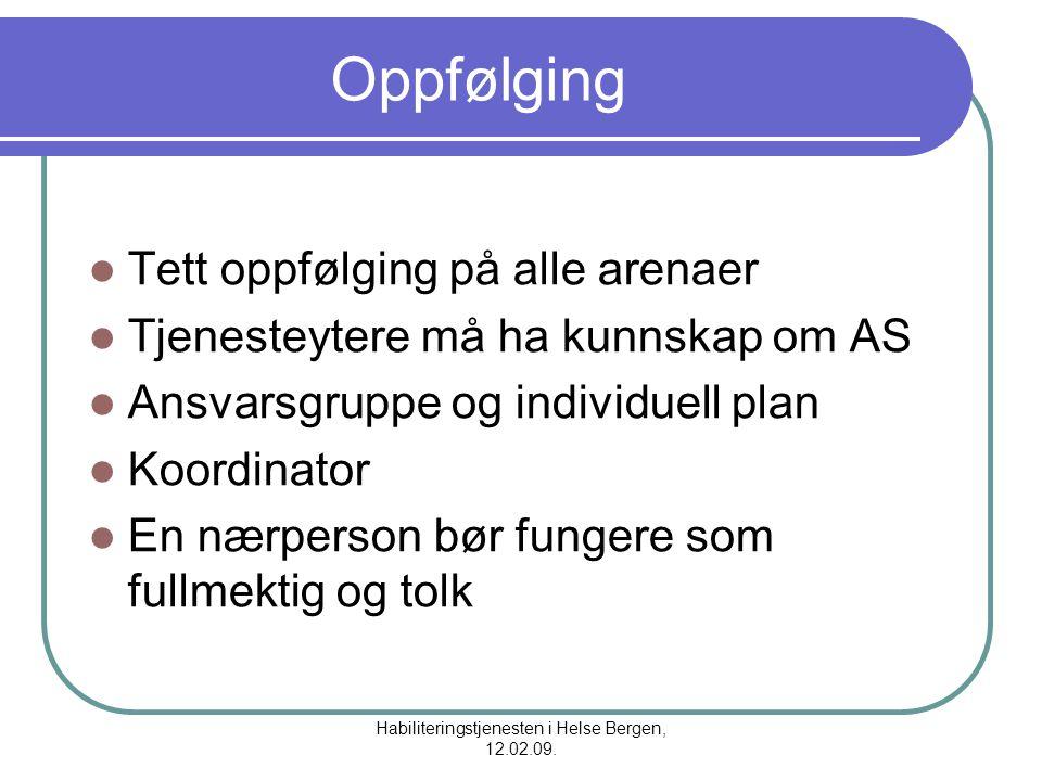 Habiliteringstjenesten i Helse Bergen, 12.02.09. Oppfølging Tett oppfølging på alle arenaer Tjenesteytere må ha kunnskap om AS Ansvarsgruppe og indivi