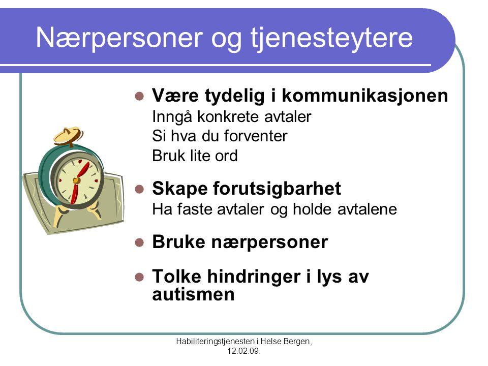 Habiliteringstjenesten i Helse Bergen, 12.02.09. Nærpersoner og tjenesteytere Være tydelig i kommunikasjonen Inngå konkrete avtaler Si hva du forvente