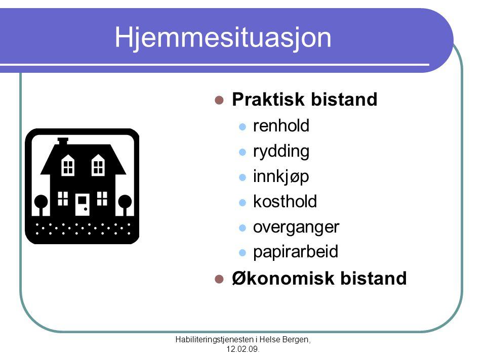 Habiliteringstjenesten i Helse Bergen, 12.02.09. Hjemmesituasjon Praktisk bistand renhold rydding innkjøp kosthold overganger papirarbeid Økonomisk bi