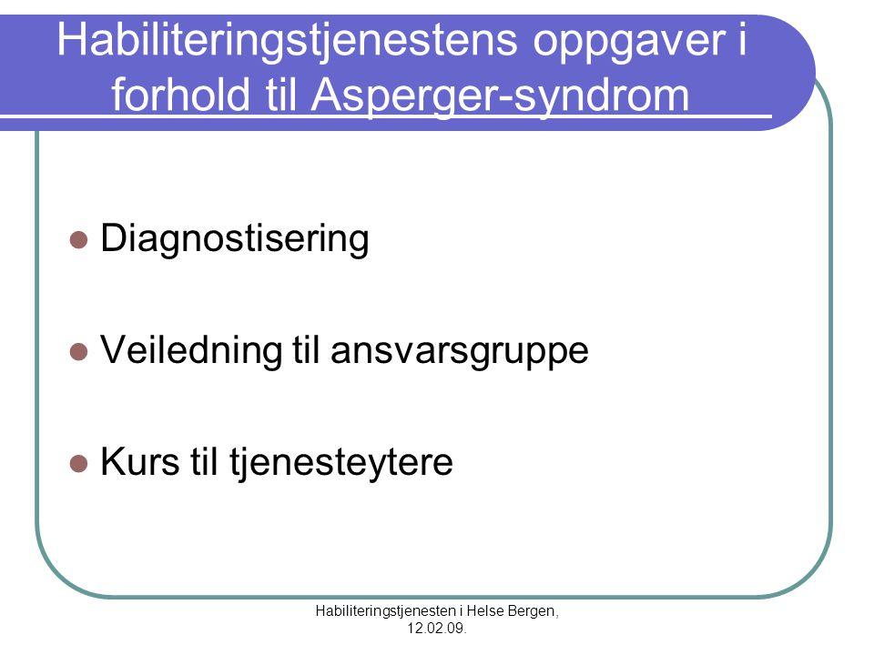 Habiliteringstjenesten i Helse Bergen, 12.02.09. Habiliteringstjenestens oppgaver i forhold til Asperger-syndrom Diagnostisering Veiledning til ansvar